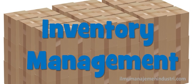 Pengertian Manajemen Persediaan (Inventory Management)