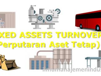 Pengertian Rasio Perputaran Aset Tetap (Fixed Assets Turnover Ratio) dan Rumusnya