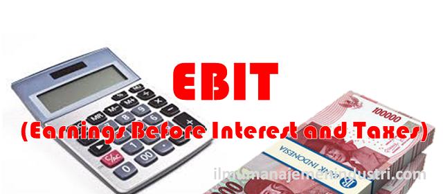 Pengertian EBIT (Earning before Interest and Taxes) atau pendapatan sebelum bunga dan pajak